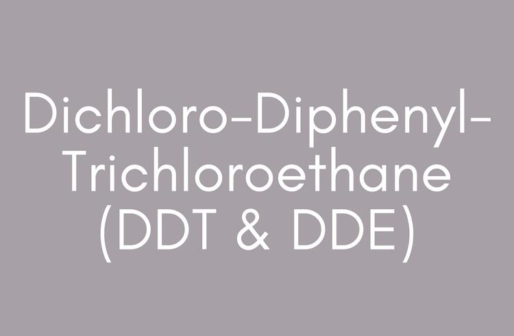 Dichloro-Diphenyl-Trichloroethane (DDT)