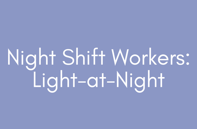 Night Shift Workers: Light-at-night